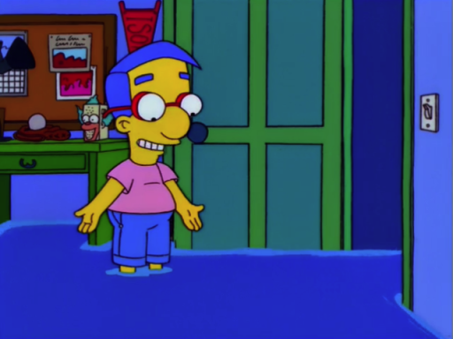 """Everything's coming up Milhouse!"""